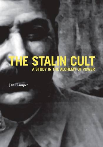 The Stalin Cult: A Study in the Alchemy of Power - Yale-Hoover Series on Authoritarian Regimes (Hardback)