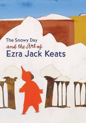 The Snowy Day and the Art of Ezra Jack Keats (Hardback)