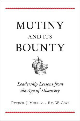 Mutiny and Its Bounty: Leadership Lessons from the Age of Discovery (Hardback)