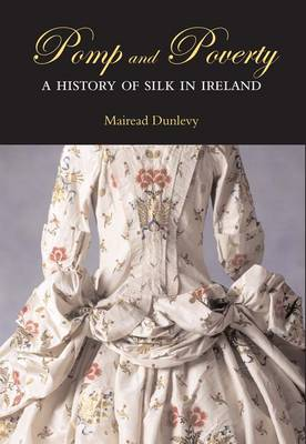 Pomp and Poverty: A History of Silk in Ireland (Hardback)