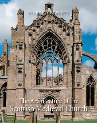 The Architecture of the Scottish Medieval Church, 1100-1560 - The Paul Mellon Centre for Studies in British Art (Hardback)