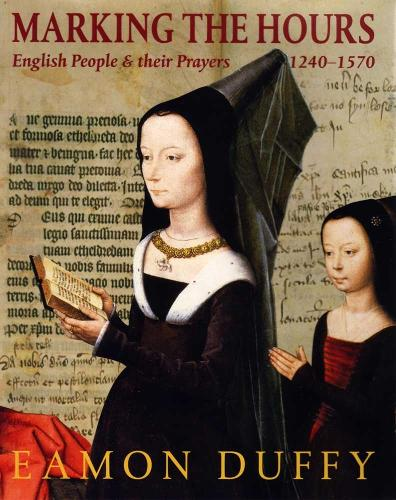 Marking the Hours: English People and Their Prayers, 1240-1570 (Paperback)