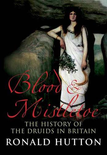 Blood and Mistletoe: The History of the Druids in Britain (Paperback)