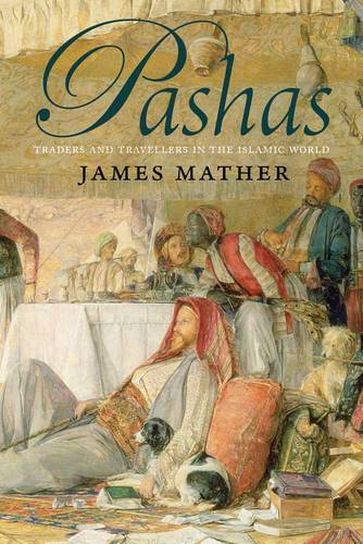 Pashas: Traders and Travellers in the Islamic World (Paperback)