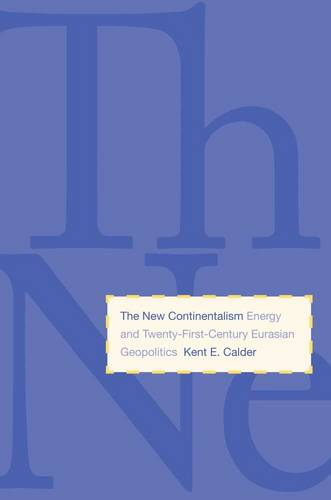 The New Continentalism: Energy and Twenty-First-Century Eurasian Geopolitics (Paperback)