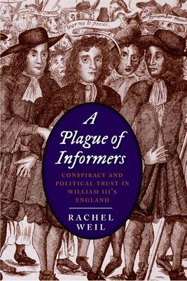 A Plague of Informers: Conspiracy and Political Trust in William III's England - The Lewis Walpole Series in Eighteenth-Century Culture and History (Hardback)