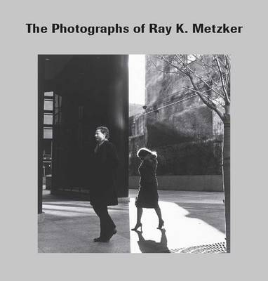 The Photographs of Ray K. Metzker - Nelson-Atkins Museum of Art (Hardback)