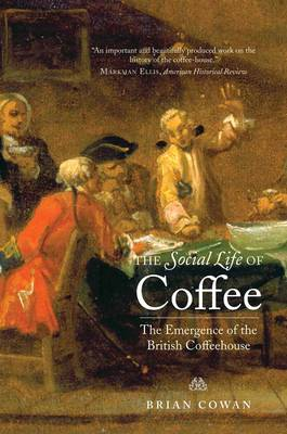 The Social Life of Coffee: The Emergence of the British Coffeehouse (Paperback)