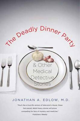 The Deadly Dinner Party: and Other Medical Detective Stories (Paperback)