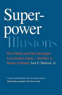 Superpower Illusions: How Myths and False Ideologies Led America Astray--And How to Return to Reality (Paperback)