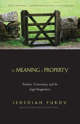 The Meaning of Property: Freedom, Community, and the Legal Imagination (Paperback)
