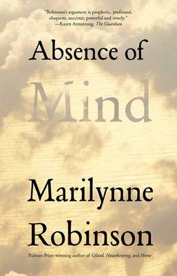 Absence of Mind: The Dispelling of Inwardness from the Modern Myth of the Self - The Terry Lectures Series (Paperback)