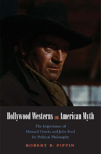 Hollywood Westerns and American Myth: The Importance of Howard Hawks and John Ford for Political Philosophy - Castle Lectures Series (Paperback)