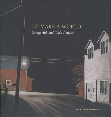 To Make a World: George Ault and 1940s America (Hardback)