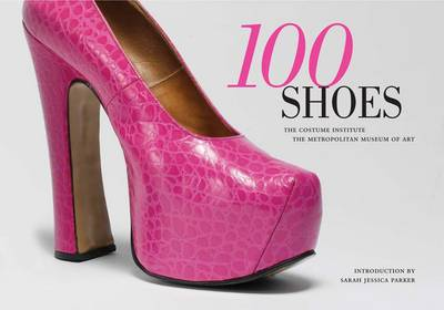 100 Shoes: The Costume Institute / The Metropolitan Museum of Art (Paperback)
