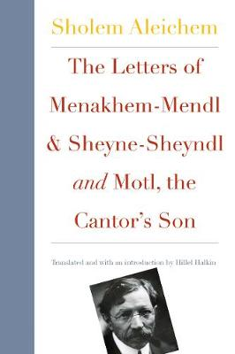 The Letters of Menakhem-Mendl and Sheyne-Sheyndl and Motl, the Cantor's Son - New Yiddish Library Series (Paperback)