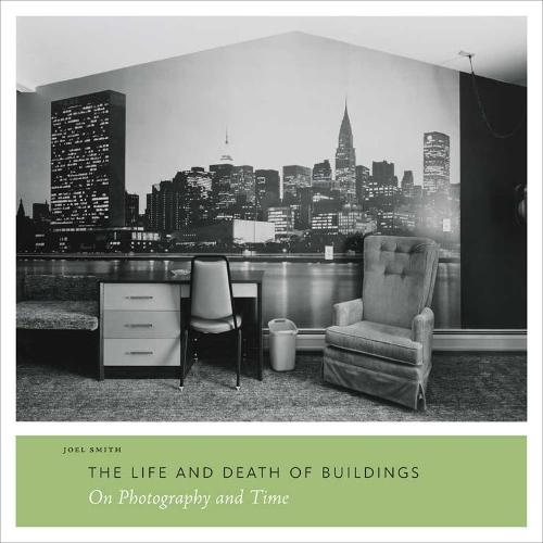The Life and Death of Buildings: On Photography and Time - Princeton University Art Museum Monograph Series (Paperback)