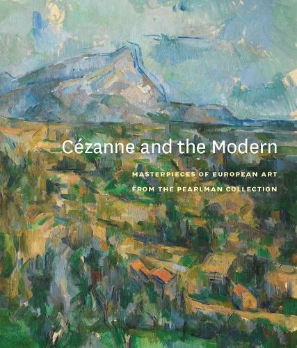Cezanne and the Modern: Masterpieces of European Art from the Pearlman Collection (Hardback)