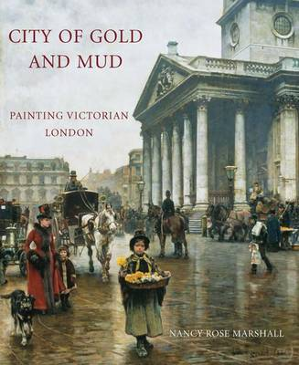City of Gold and Mud: Painting Victorian London - The Paul Mellon Centre for Studies in British Art (Hardback)