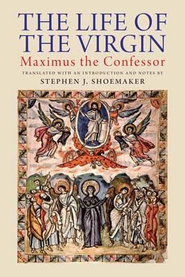 The Life of the Virgin: Maximus the Confessor (Hardback)
