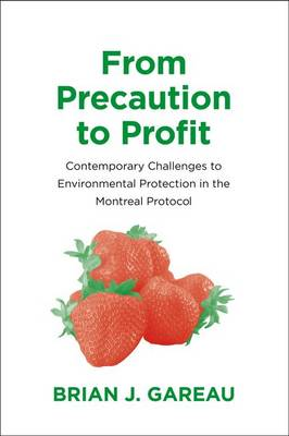 From Precaution to Profit: Contemporary Challenges to Environmental Protection in the Montreal Protocol - Yale Agrarian Studies Series (Hardback)