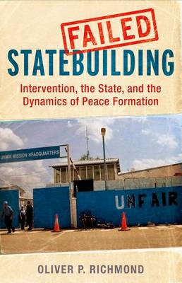 Failed Statebuilding: Intervention, the State, and the Dynamics of Peace Formation (Hardback)