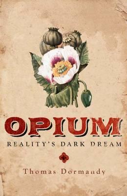 Opium: Reality's Dark Dream (Hardback)