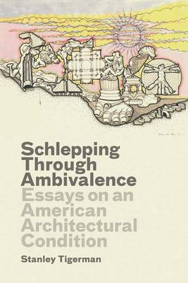 Schlepping Through Ambivalence: Essays on an American Architectural Condition (Hardback)