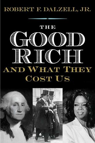 The Good Rich and What They Cost Us (Hardback)