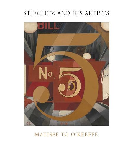 Stieglitz and His Artists: Matisse to O'Keeffe - Metropolitan Museum of Art Series (Hardback)