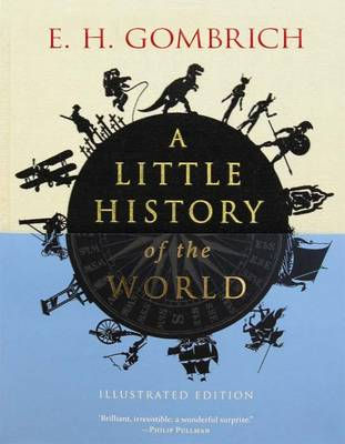 A Little History of the World: Illustrated Edition - Little Histories (Hardback)