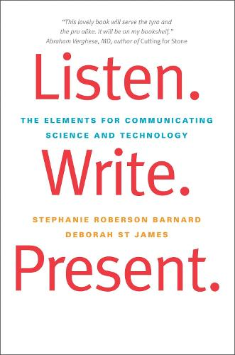 Listen. Write. Present.: The Elements for Communicating Science and Technology (Paperback)