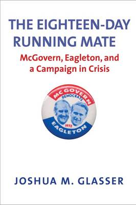 The Eighteen-Day Running Mate: McGovern, Eagleton, and a Campaign in Crisis (Hardback)