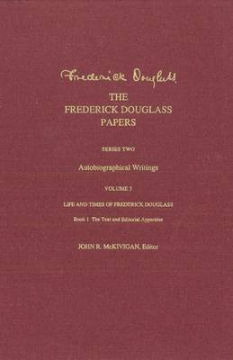 The Frederick Douglass Papers: Series Two: Autobiographical Writings, Volume 3: Life and Times of Frederick Douglass - The Frederick Douglass Papers Series (Hardback)