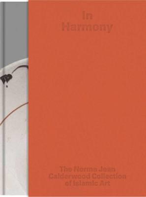 In Harmony: The Norma Jean Calderwood Collection of Islamic Art (Hardback)