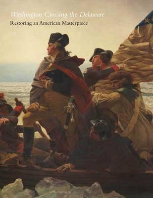 Washington Crossing the Delaware: Restoring an American Masterpiece - Metropolitan Museum of Art (Paperback)