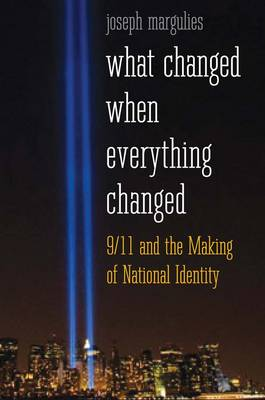What Changed When Everything Changed: 9/11 and the Making of National Identity (Hardback)
