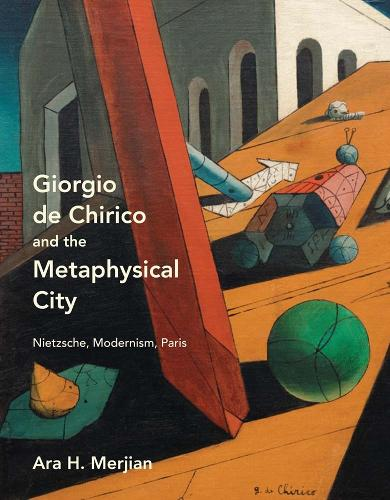 Giorgio de Chirico and the Metaphysical City: Nietzsche, Modernism, Paris (Hardback)
