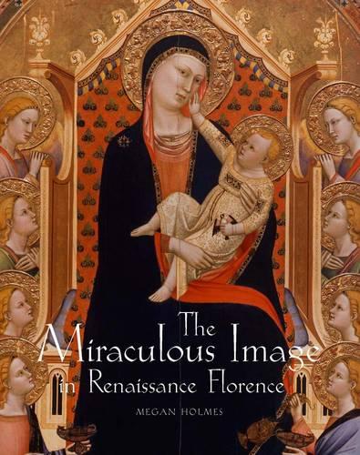 The Miraculous Image in Renaissance Florence (Hardback)
