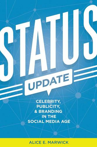 Status Update: Celebrity, Publicity, and Branding in the Social Media Age (Hardback)