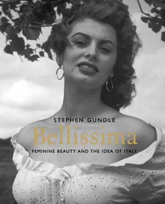 Bellissima: Feminine Beauty and the Idea of Italy (Paperback)