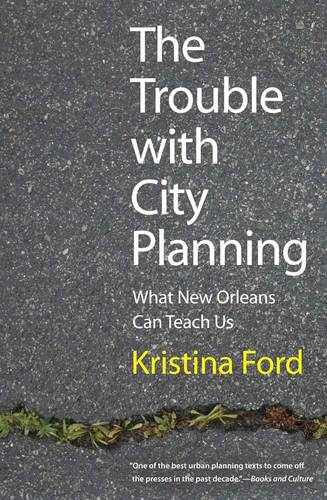 The Trouble with City Planning: What New Orleans Can Teach Us (Paperback)