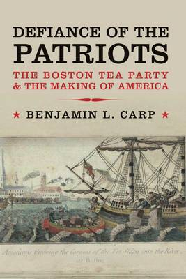 Defiance of the Patriots: The Boston Tea Party and the Making of America (Paperback)