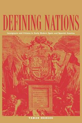 Defining Nations: Immigrants and Citizens in Early Modern Spain and Spanish America (Paperback)