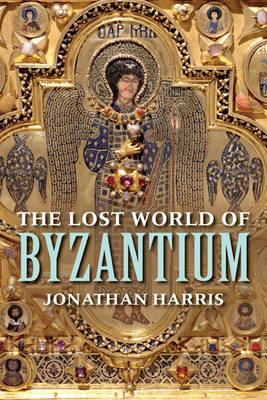 The Lost World of Byzantium (Hardback)