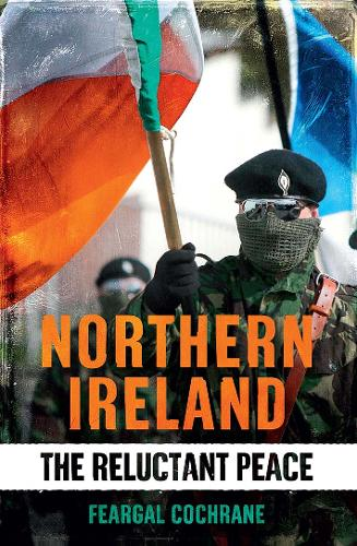 Northern Ireland: The Reluctant Peace (Hardback)