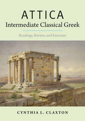 Attica: Intermediate Classical Greek: Readings, Review, and Exercises (Paperback)