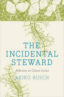 The Incidental Steward: Reflections on Citizen Science (Hardback)
