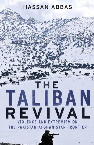 The Taliban Revival: Violence and Extremism on the Pakistan-Afghanistan Frontier (Hardback)