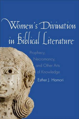 Women's Divination in Biblical Literature: Prophecy, Necromancy, and Other Arts of Knowledge - Anchor Bible Reference Library (YUP) (Hardback)